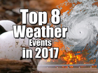 The 8 biggest weather events in the US in 2017